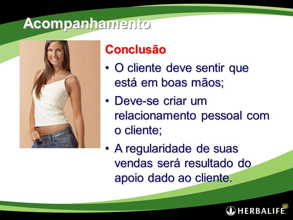 Acompanhamento Conclusão O cliente deve sentir que está em boas mãos;
