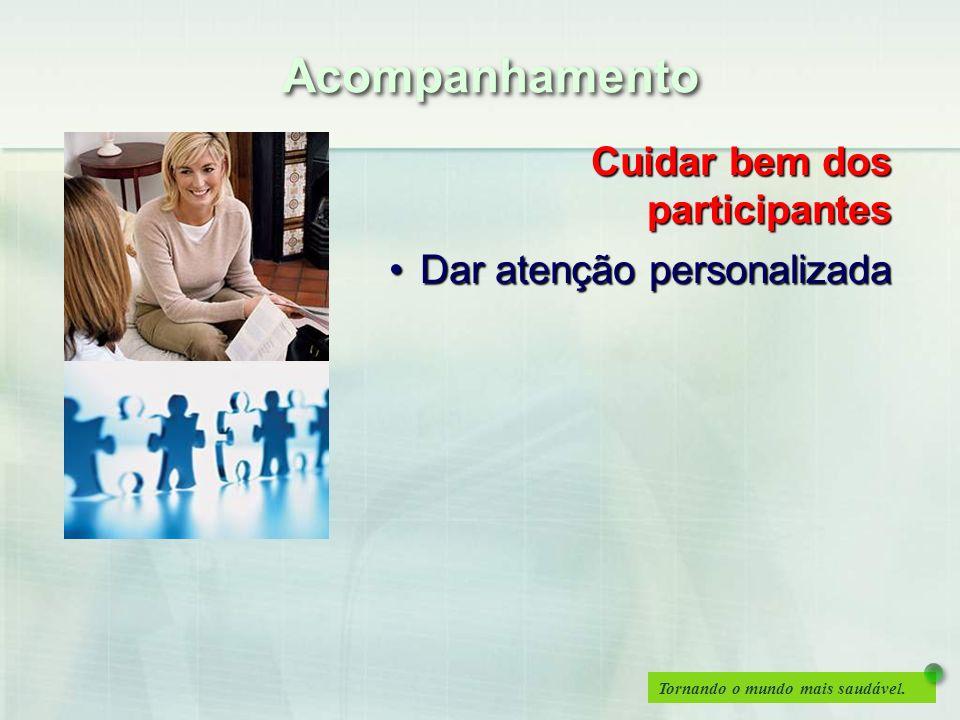 Acompanhamento Cuidar bem dos participantes Dar atenção personalizada