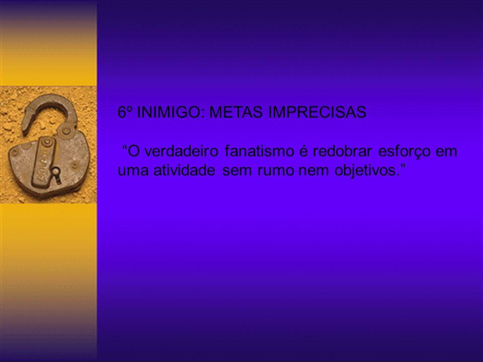 6º INIMIGO: METAS IMPRECISAS