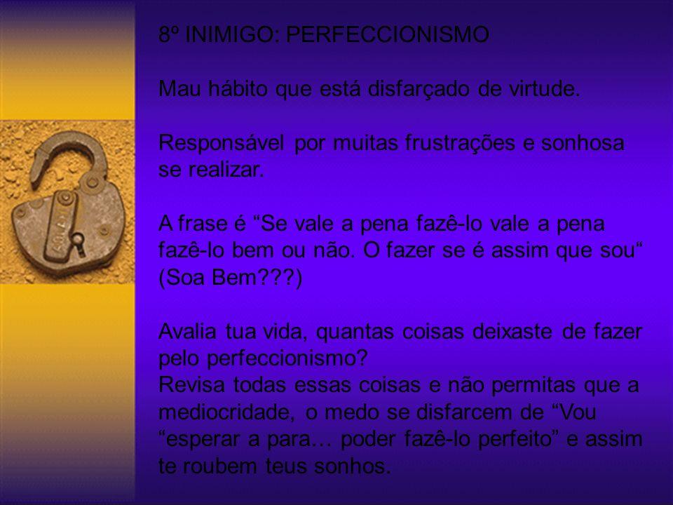 8º INIMIGO: PERFECCIONISMO