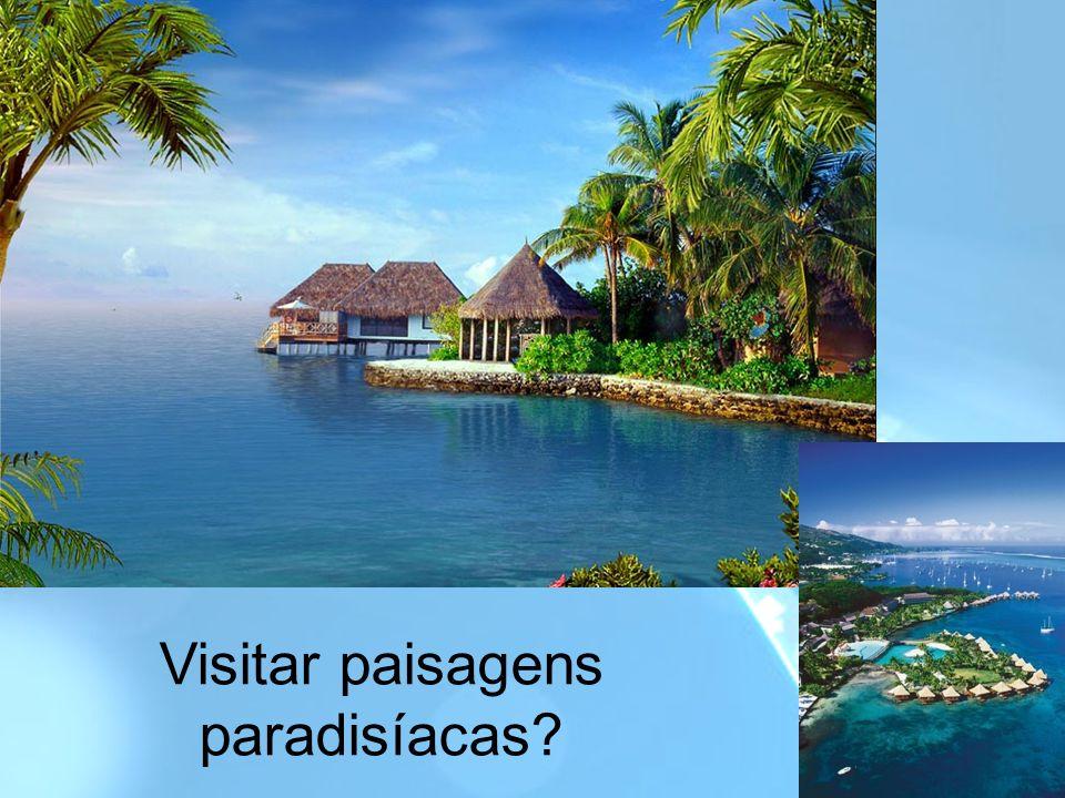 Visitar paisagens paradisíacas