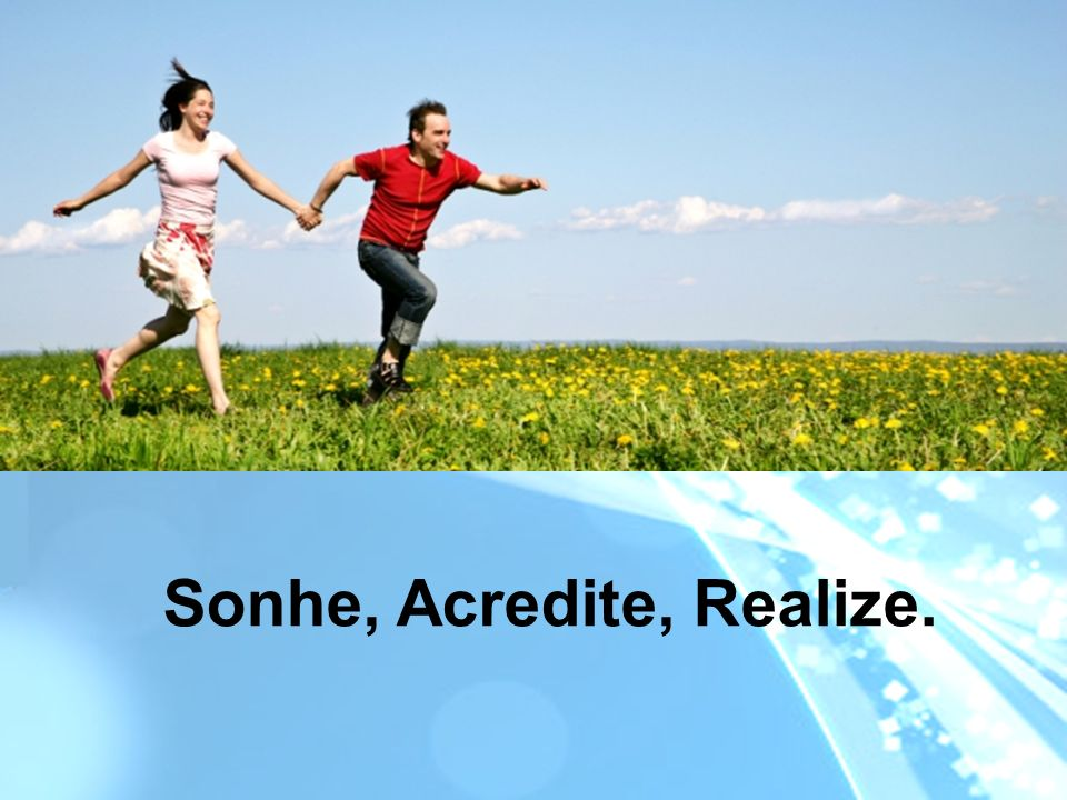 Sonhe, Acredite, Realize.