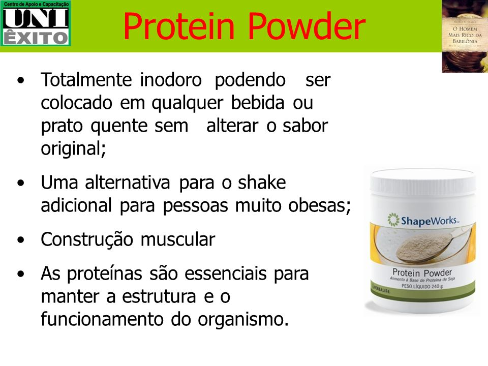 Protein Powder Totalmente inodoro podendo ser colocado em qualquer bebida ou prato quente sem alterar o sabor original;
