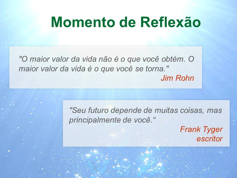 Momento de Reflexão O maior valor da vida não é o que você obtém. O maior valor da vida é o que você se torna.