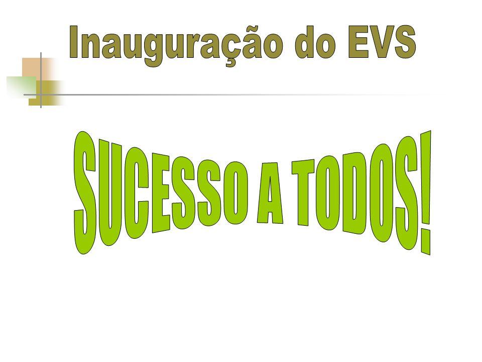 Inauguração do EVS SUCESSO A TODOS!
