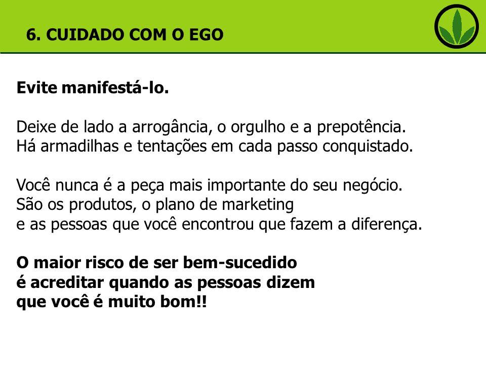 6. CUIDADO COM O EGO Evite manifestá-lo. Deixe de lado a arrogância, o orgulho e a prepotência.