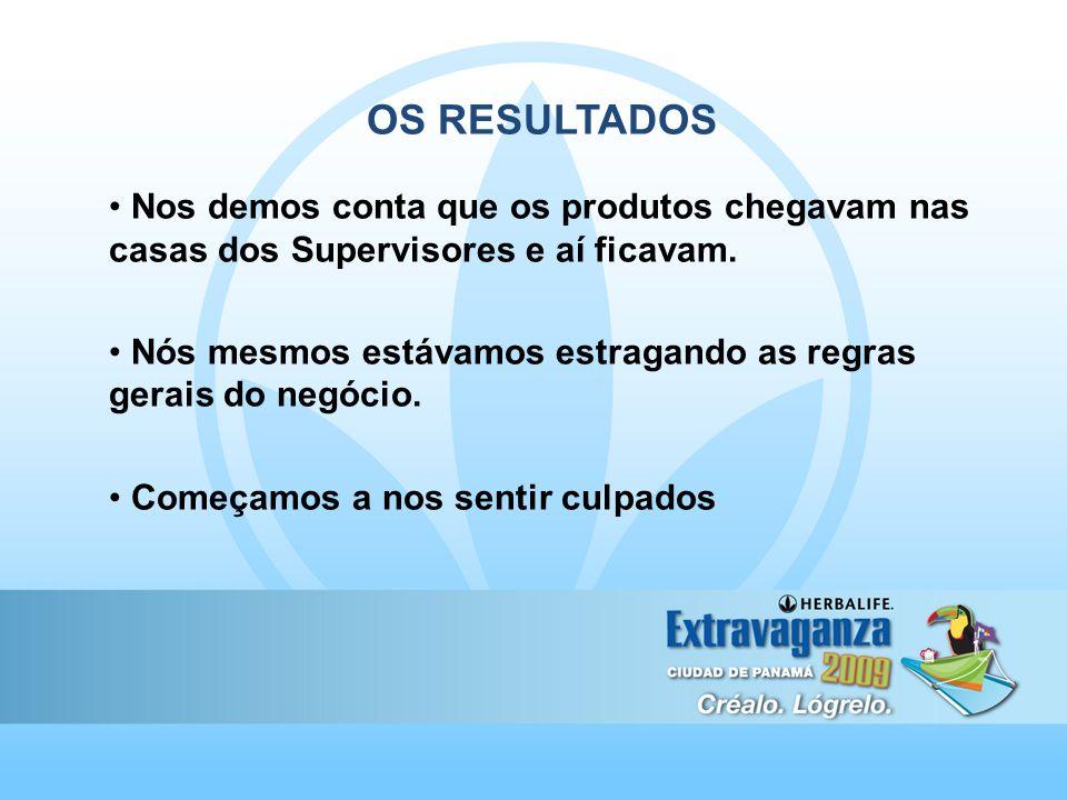 OS RESULTADOS Nos demos conta que os produtos chegavam nas casas dos Supervisores e aí ficavam.