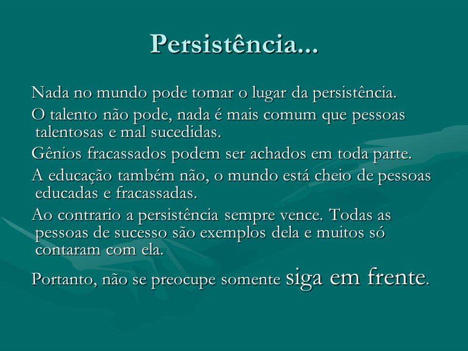 Persistência... Nada no mundo pode tomar o lugar da persistência.