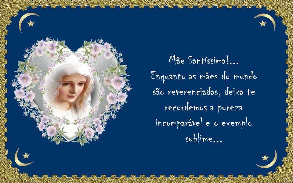 Mãe Santíssima!...
