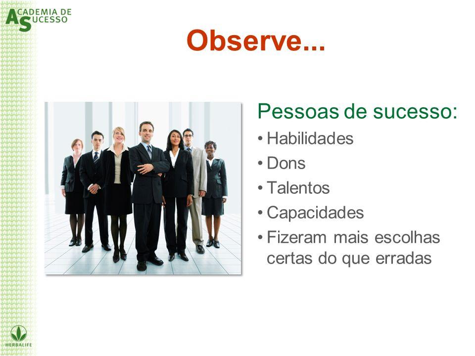 Observe... Pessoas de sucesso: Habilidades Dons Talentos Capacidades