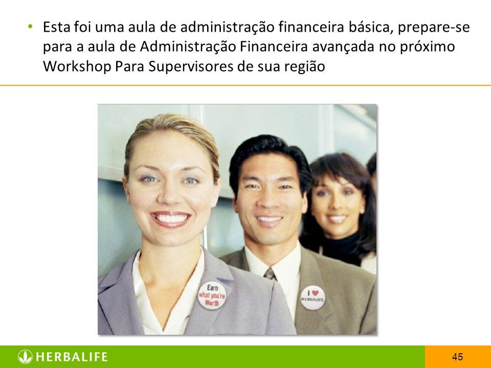 Esta foi uma aula de administração financeira básica, prepare-se para a aula de Administração Financeira avançada no próximo Workshop Para Supervisores de sua região