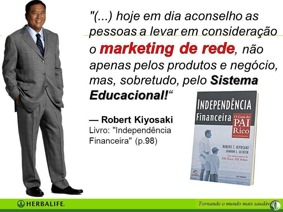(...) hoje em dia aconselho as pessoas a levar em consideração o marketing de rede, não apenas pelos produtos e negócio, mas, sobretudo, pelo Sistema Educacional!