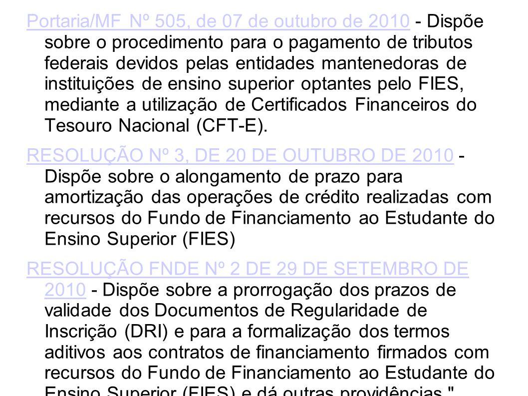 Portaria/MF Nº 505, de 07 de outubro de 2010 - Dispõe sobre o procedimento para o pagamento de tributos federais devidos pelas entidades mantenedoras de instituições de ensino superior optantes pelo FIES, mediante a utilização de Certificados Financeiros do Tesouro Nacional (CFT-E).