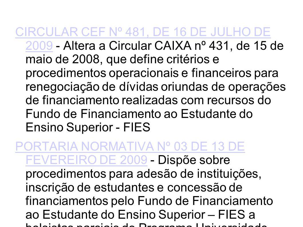 CIRCULAR CEF Nº 481, DE 16 DE JULHO DE 2009 - Altera a Circular CAIXA nº 431, de 15 de maio de 2008, que define critérios e procedimentos operacionais e financeiros para renegociação de dívidas oriundas de operações de financiamento realizadas com recursos do Fundo de Financiamento ao Estudante do Ensino Superior - FIES