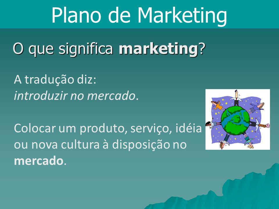 Plano de Marketing O que significa marketing A tradução diz:
