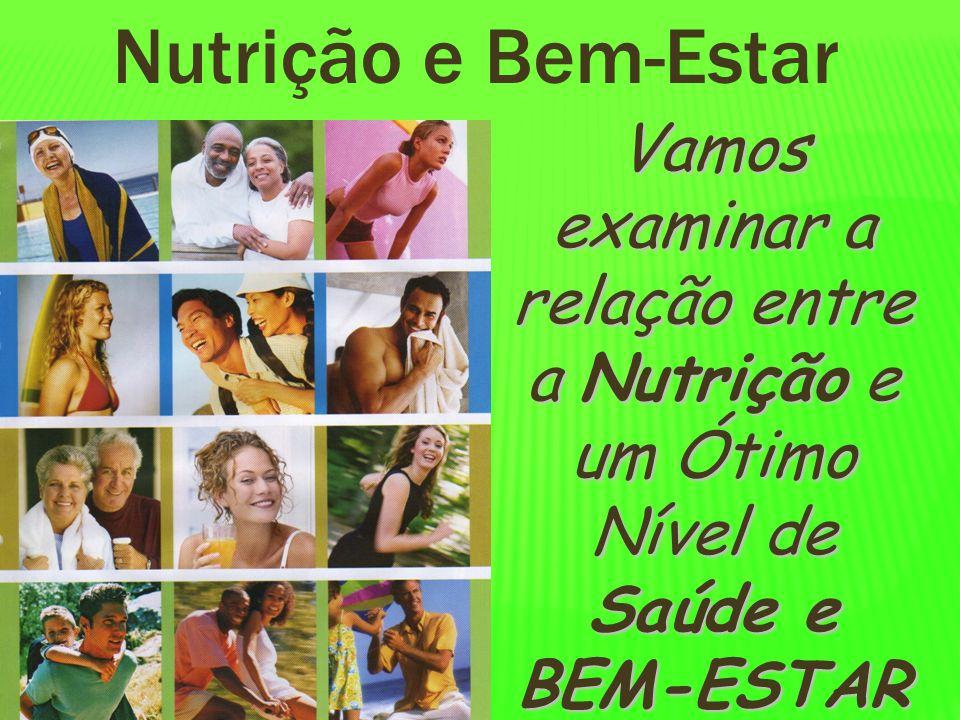 Nutrição e Bem-EstarVamos examinar a relação entre a Nutrição e um Ótimo Nível de Saúde e BEM-ESTAR.