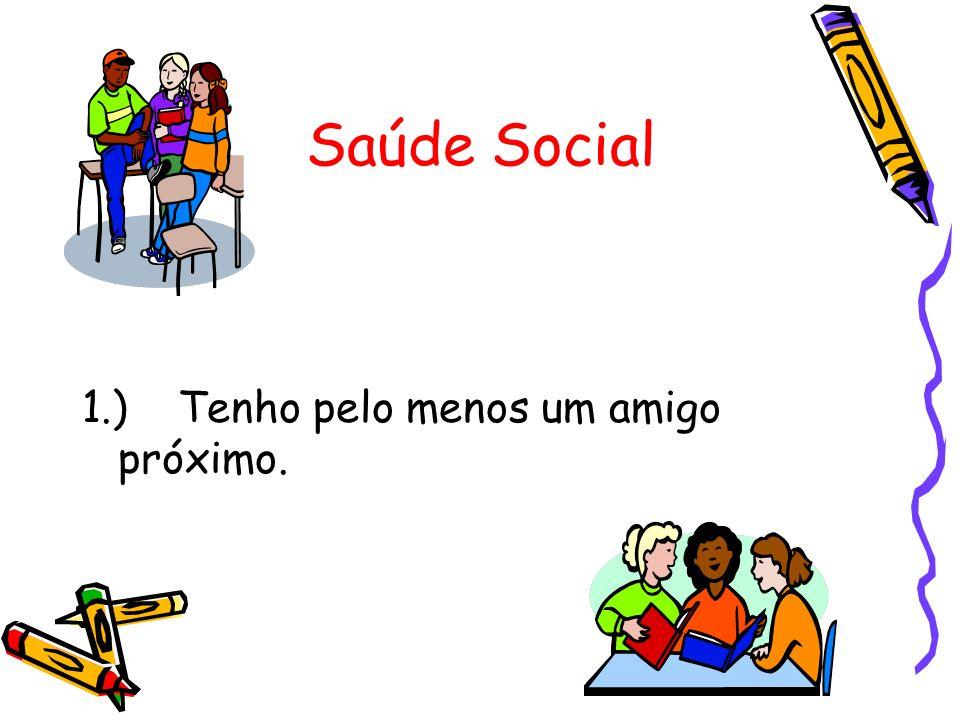 Saúde Social 1.) Tenho pelo menos um amigo próximo.