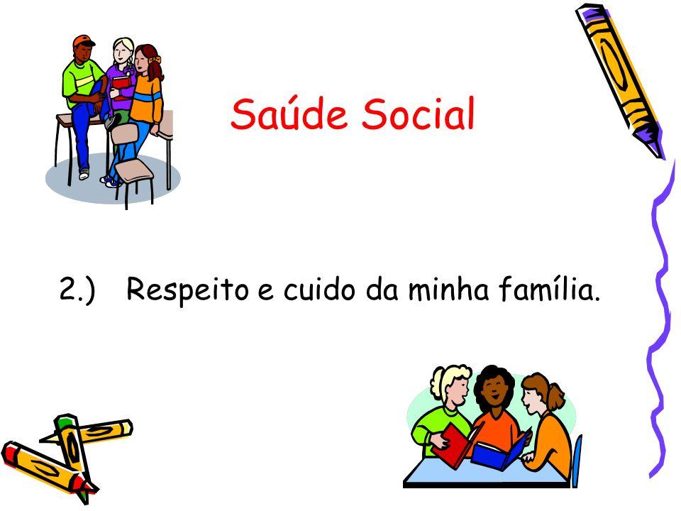Saúde Social 2.) Respeito e cuido da minha família.