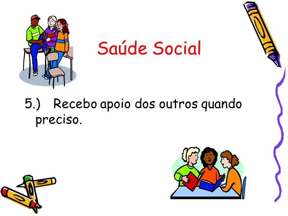 Saúde Social 5.) Recebo apoio dos outros quando preciso.