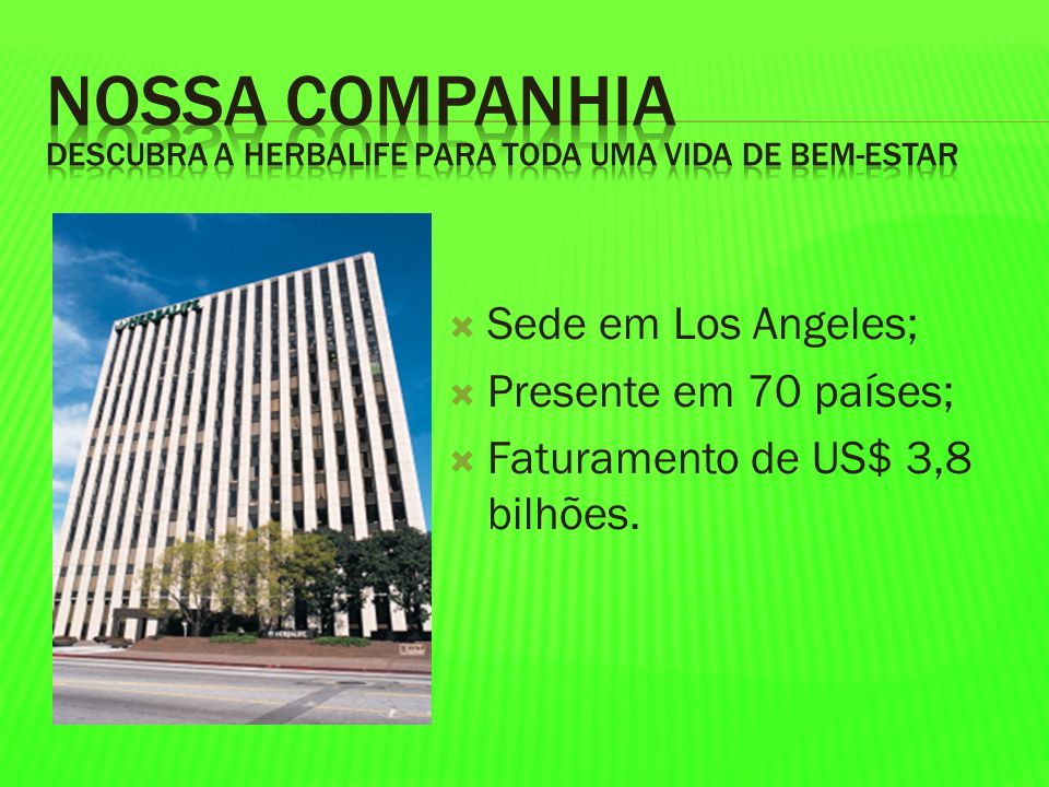 Nossa Companhia Sede em Los Angeles; Presente em 70 países;