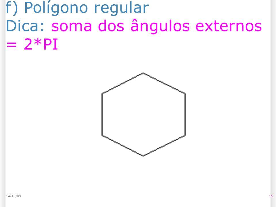 f) Polígono regular Dica: soma dos ângulos externos = 2*PI