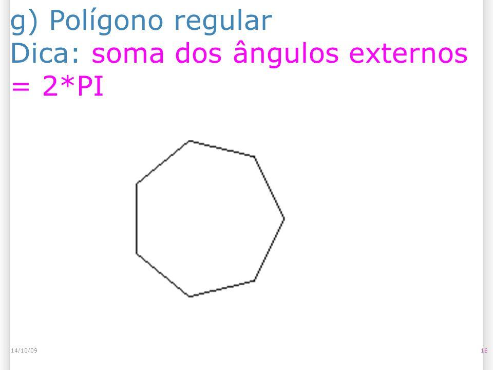 g) Polígono regular Dica: soma dos ângulos externos = 2*PI