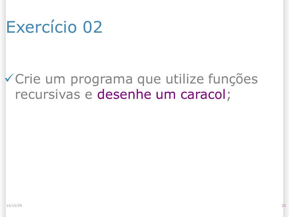14/10/09 Exercício 02. Crie um programa que utilize funções recursivas e desenhe um caracol; 14/10/09.