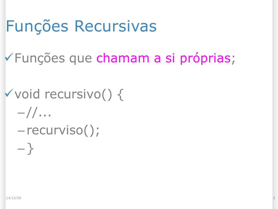 Funções Recursivas Funções que chamam a si próprias;