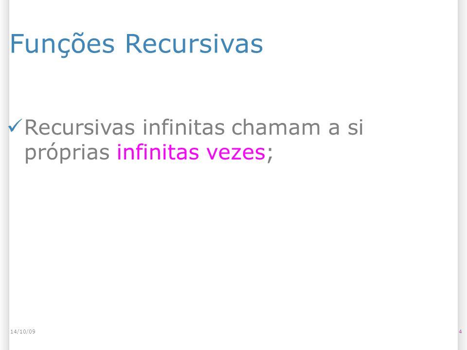 14/10/09 Funções Recursivas Recursivas infinitas chamam a si próprias infinitas vezes; 14/10/09 4