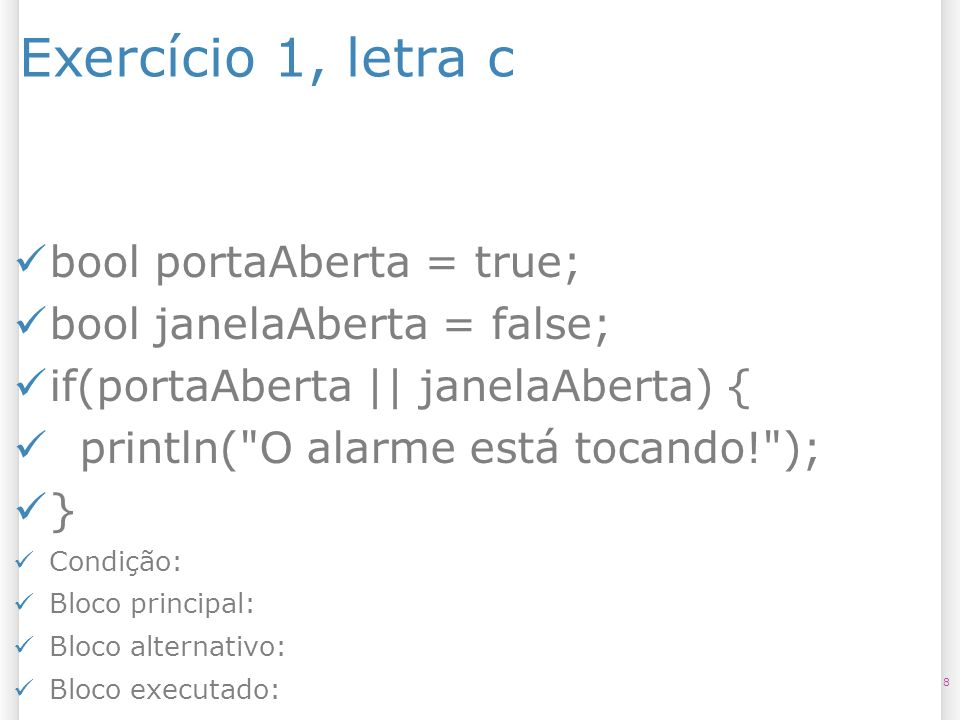 Exercício 1, letra c bool portaAberta = true;