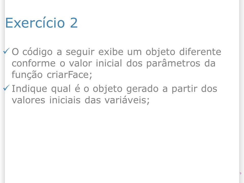 14/10/09 Exercício 2. O código a seguir exibe um objeto diferente conforme o valor inicial dos parâmetros da função criarFace;