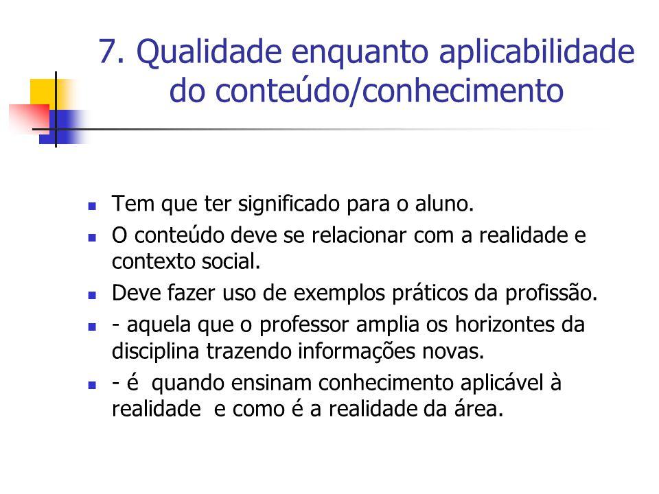 7. Qualidade enquanto aplicabilidade do conteúdo/conhecimento