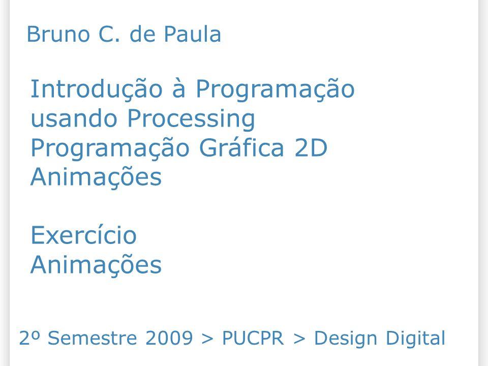 Introdução à Programação usando Processing Programação Gráfica 2D Animações Exercício Animações