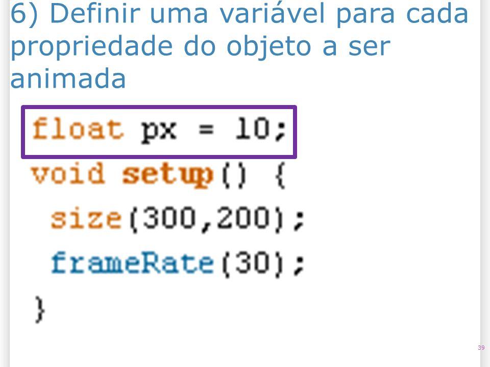 6) Definir uma variável para cada propriedade do objeto a ser animada