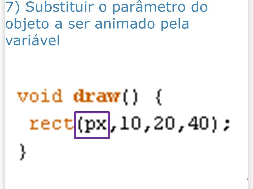 7) Substituir o parâmetro do objeto a ser animado pela variável