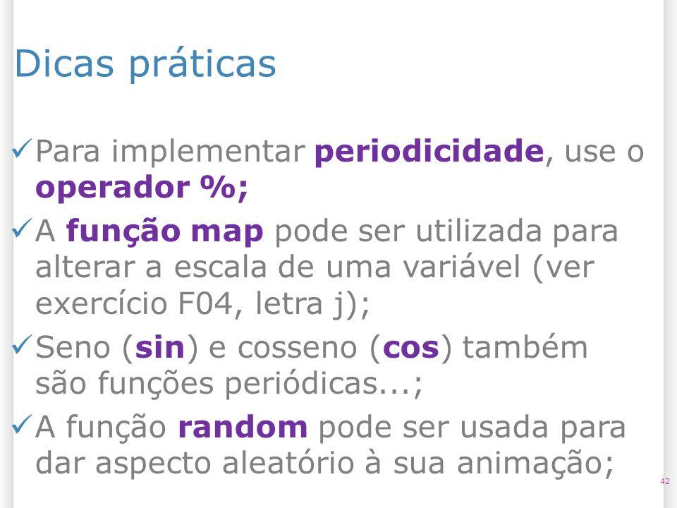 Dicas práticas Para implementar periodicidade, use o operador %;