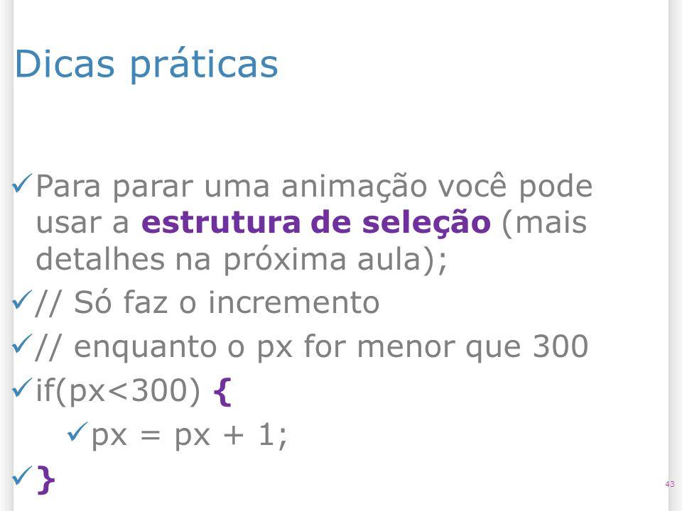 14/10/09 Dicas práticas. Para parar uma animação você pode usar a estrutura de seleção (mais detalhes na próxima aula);