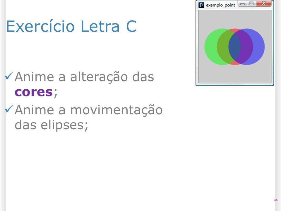 Exercício Letra C Anime a alteração das cores;