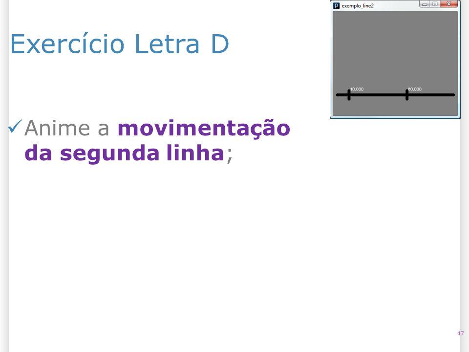 14/10/09 Exercício Letra D Anime a movimentação da segunda linha; 47