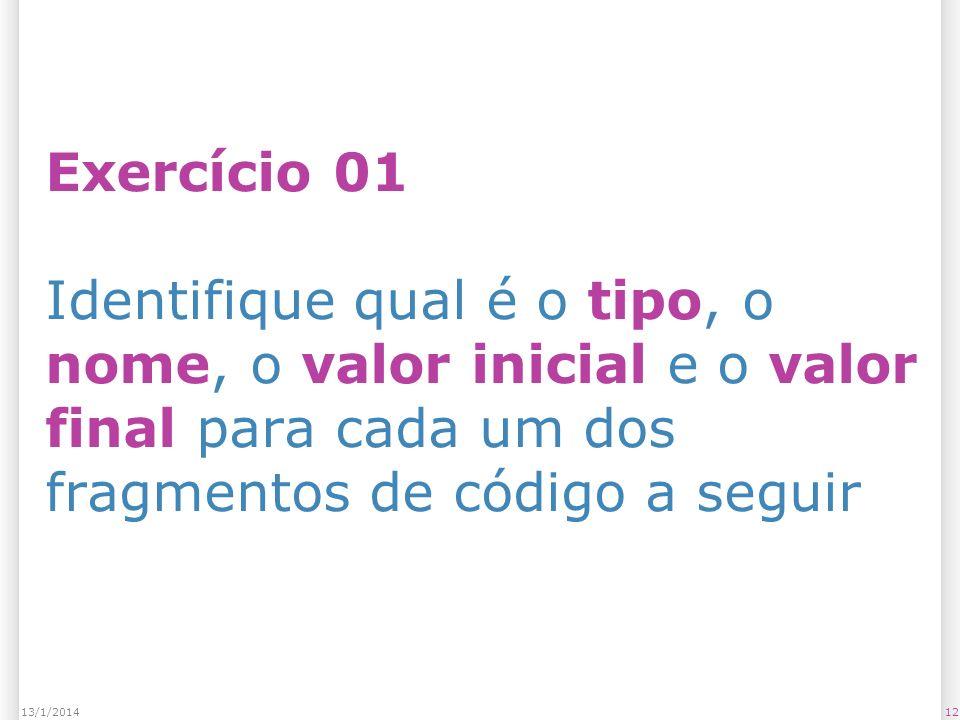 Exercício 01 Identifique qual é o tipo, o nome, o valor inicial e o valor final para cada um dos fragmentos de código a seguir