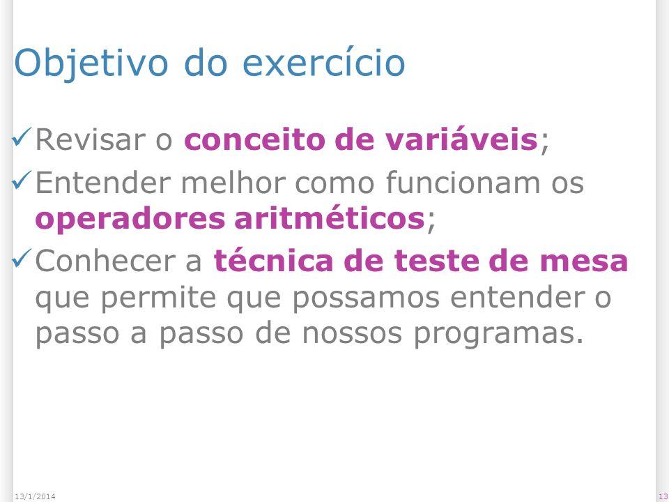 Objetivo do exercício Revisar o conceito de variáveis;