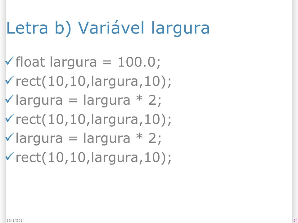 Letra b) Variável largura