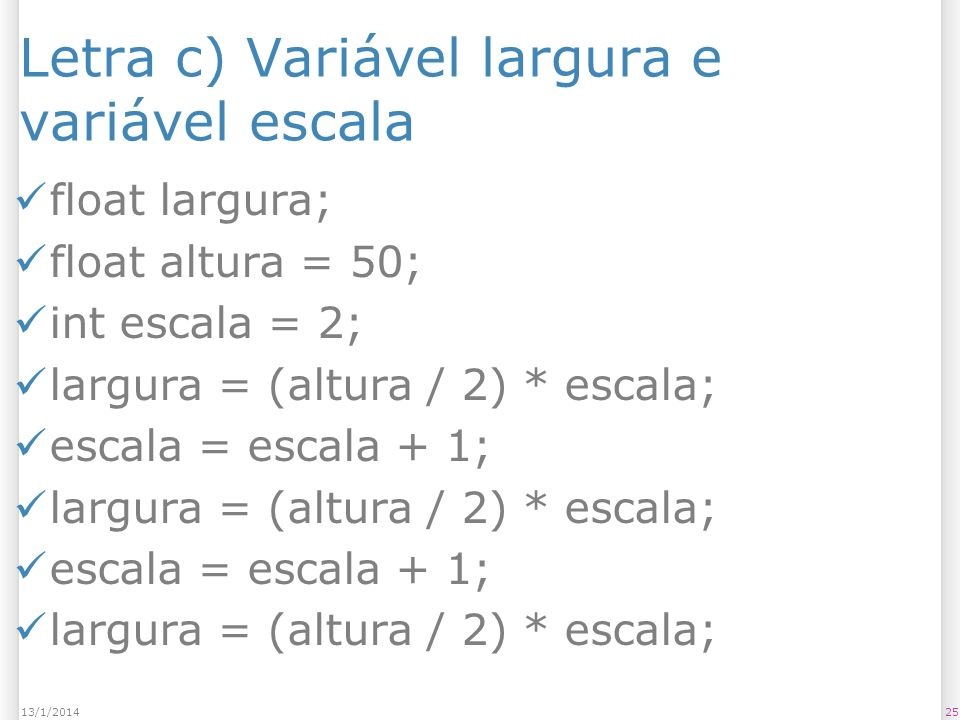 Letra c) Variável largura e variável escala