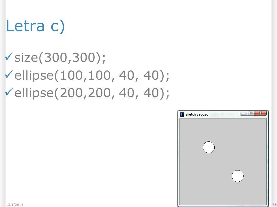Letra c) size(300,300); ellipse(100,100, 40, 40);