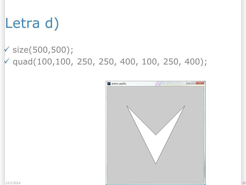 Letra d) size(500,500); quad(100,100, 250, 250, 400, 100, 250, 400);