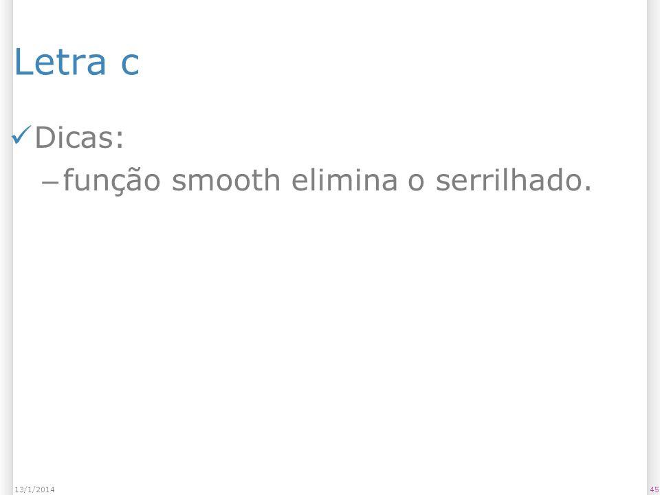 Letra c Dicas: função smooth elimina o serrilhado. 25/03/2017