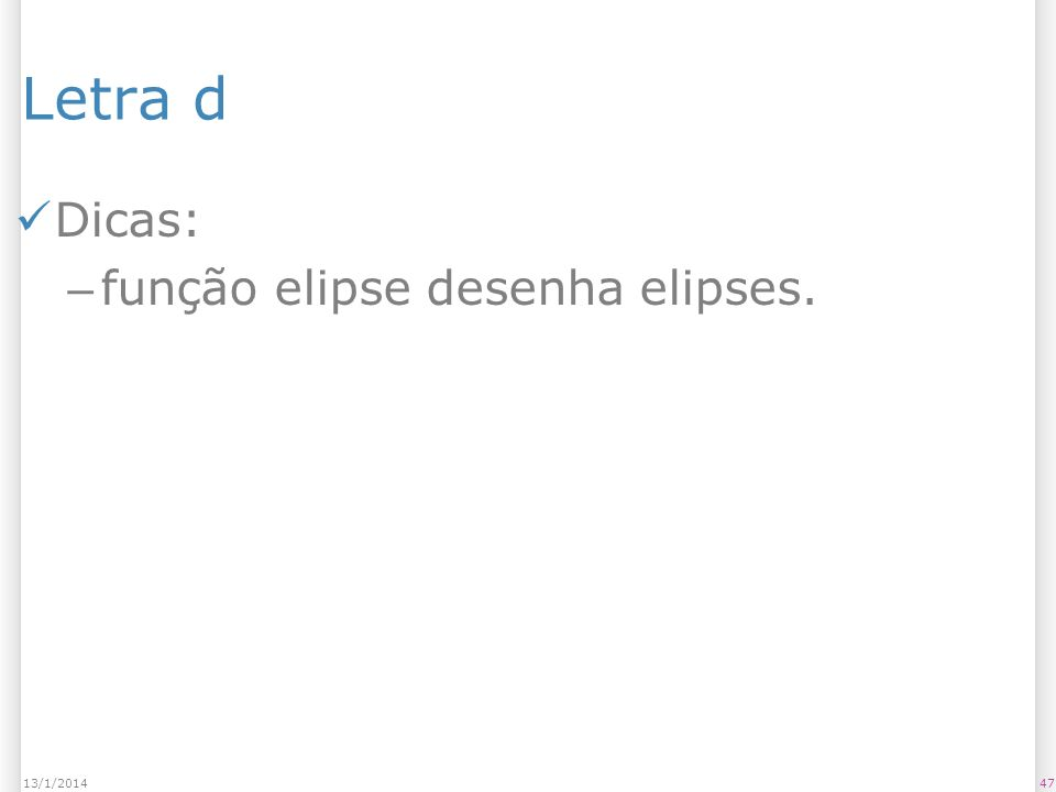 Letra d Dicas: função elipse desenha elipses. 25/03/2017