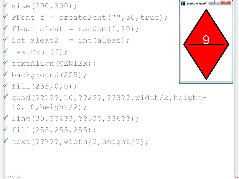 PFont f = createFont( ,50,true); float aleat = random(1,10);