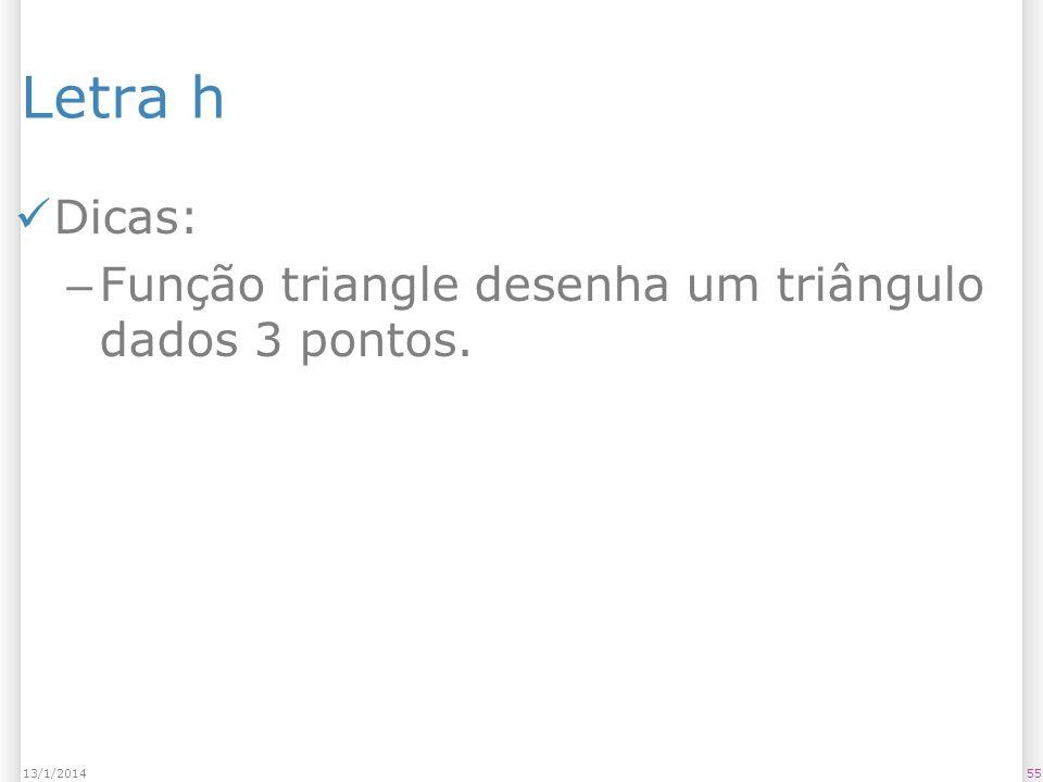 Letra h Dicas: Função triangle desenha um triângulo dados 3 pontos.