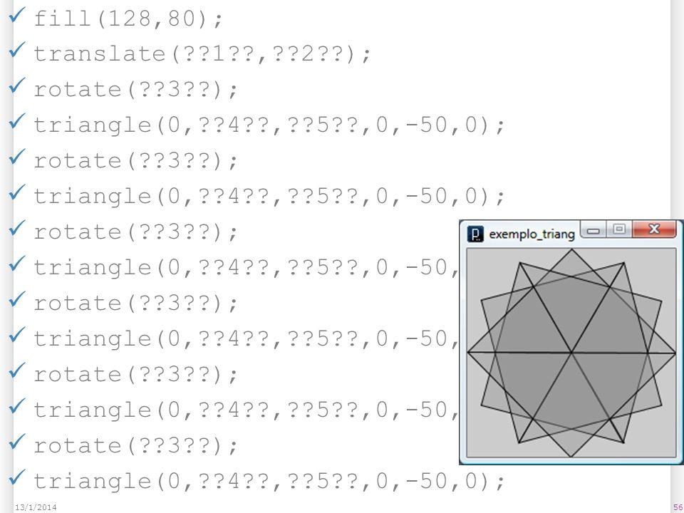 fill(128,80); translate( 1 , 2 ); rotate( 3 );